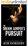 The Dream Jumper's Pursuit: A Mystery/Thriller with Supernatural Elements of Dream Jumping (Dream Jumper Series)
