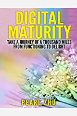 Digital Maturity: Take a Journey of a Thousand Miles from Functioning to Delight Kindle Edition