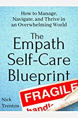 The Empath Self-Care Blueprint: How to Manage, Navigate, and Thrive in an Overwhelming World (Mental and Emotional Abundance Book 1) Kindle Edition