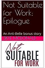Not Suitable for Work: Epilogue: An Anti-Belle bonus story Kindle Edition