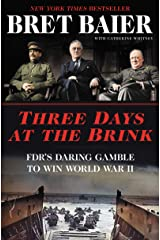 Three Days at the Brink: FDR's Daring Gamble to Win World War II (Three Days Series) Kindle Edition