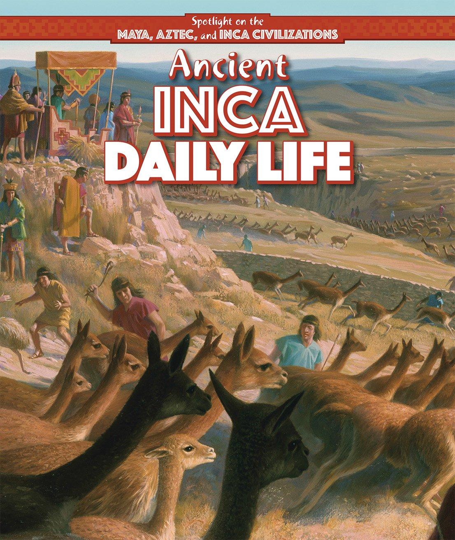 Ancient Inca Daily Life (Spotlight on the Maya, Aztec, and Inca Civilizations)