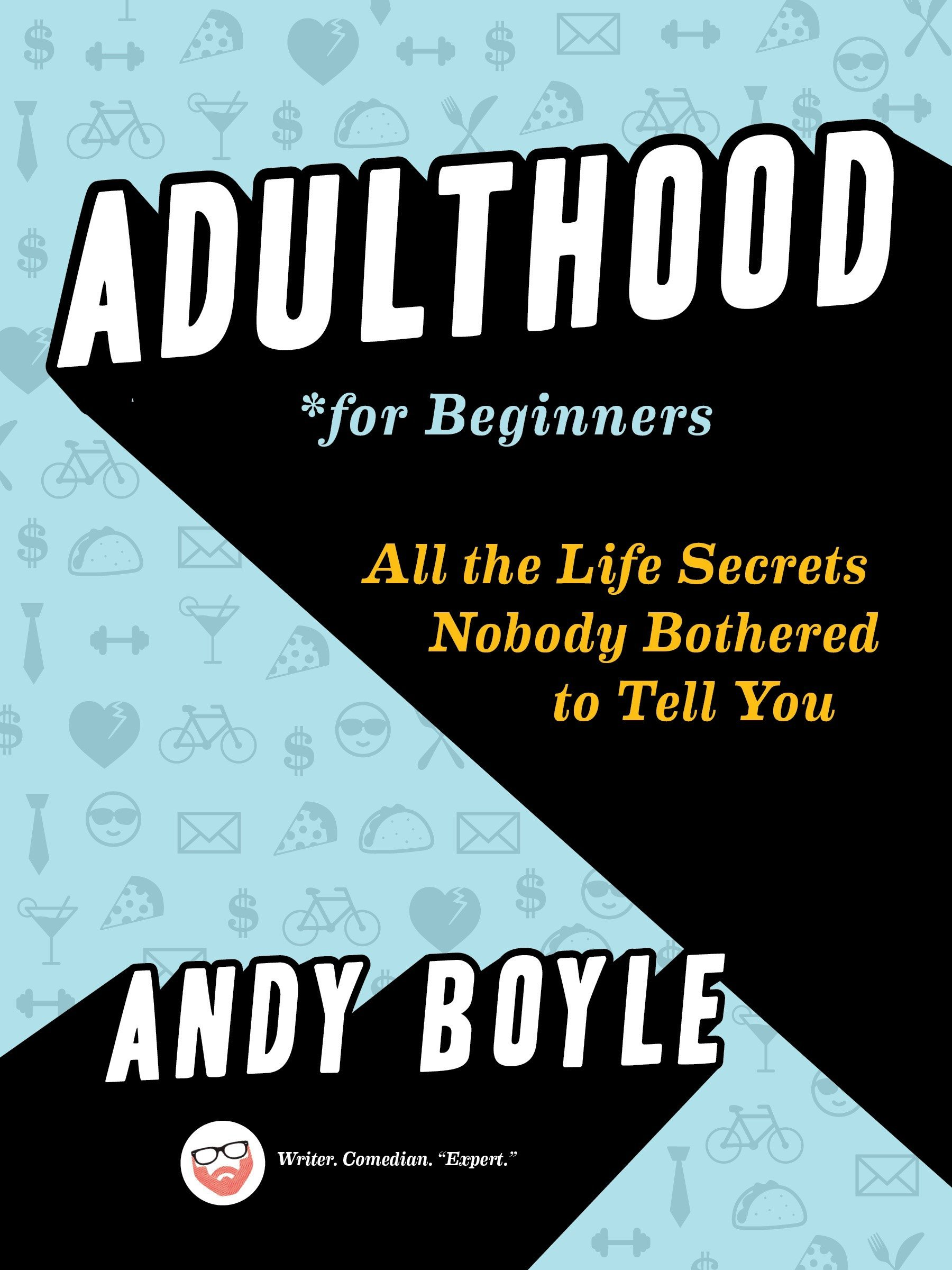 Amazon.com: Adulthood for Beginners: All the Life Secrets Nobody Bothered  to Tell You (9780143130512): Andy Boyle: Books