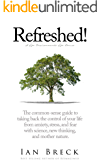 Refreshed!: The common-sense guide to taking back the control of your life from anxiety, stress, and fear with science, new thinking, and mother nature.