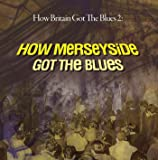 How Britain Got The Blues 2 : How Merseyside Got The Blues