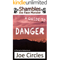 A Guide to Danger: A Terraria Adventure (Shambles the Face Monster Book 2)