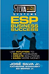 Silva Ultramind Systems ESP for Business Success: Use Intuition to: Solve Problems, Create Solutions, Earn More Money Kindle Edition