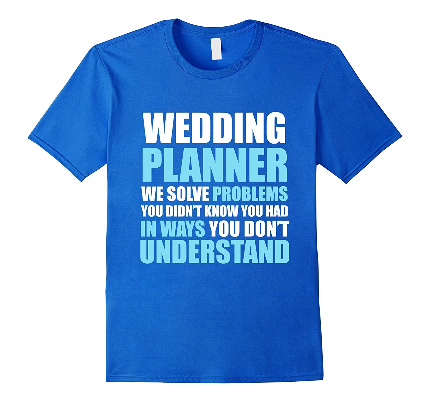 Funny wedding planner t shirt we solve problems gift tee for Funny getting married shirts