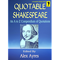 QUOTABLE SHAKESPEARE: An A to Z Compendium of Quotations on all Subjects (Quotable Wisdom Books Book 5)