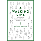 A Walking Life: Reclaiming Our Health and Our Freedom One Step at a Time