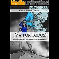 ¡VA POR TODOS!: ARGUMENTOS PARA DEFENDER EL DERECHO A LA VIDA