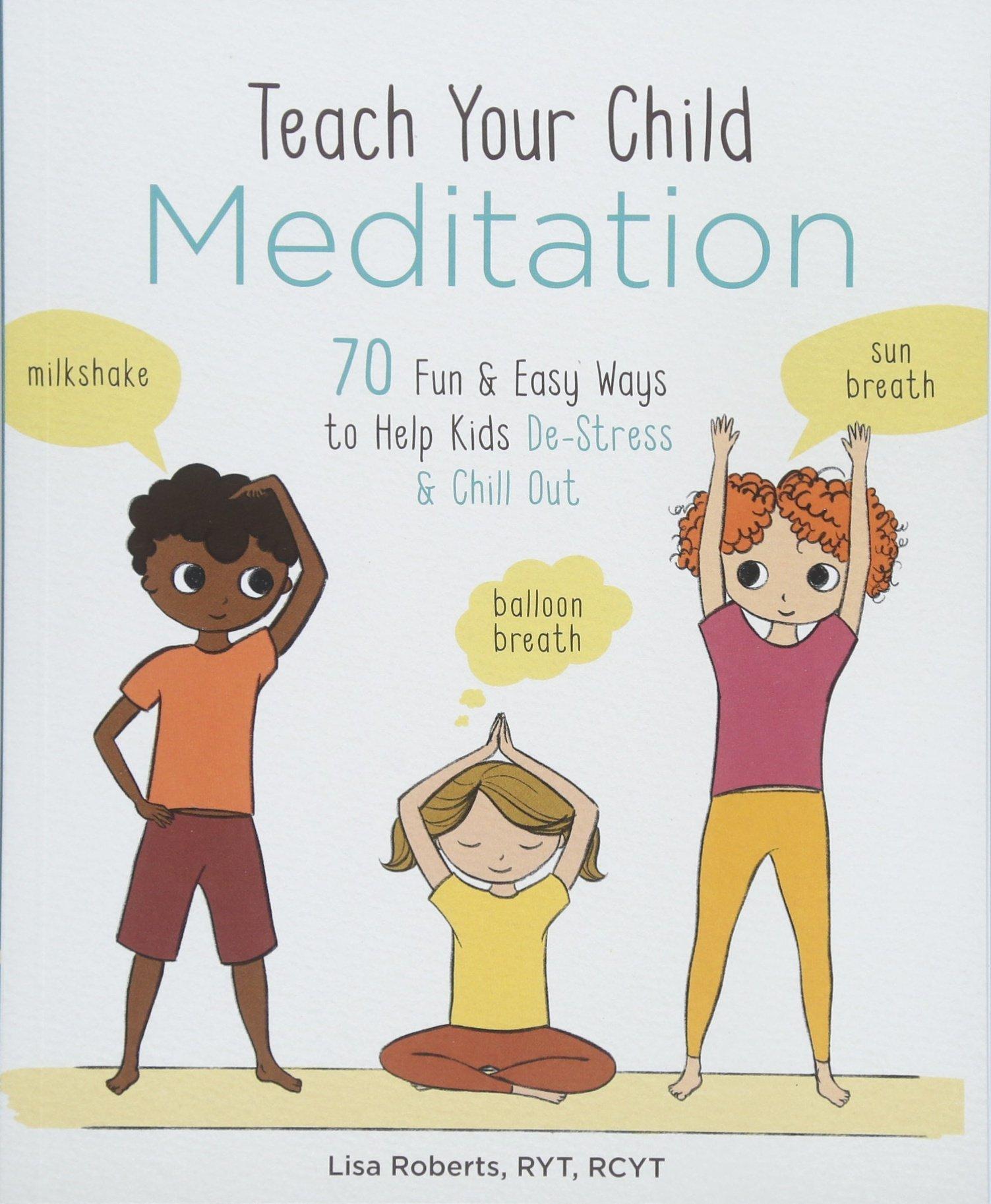 Teach Your Child Meditation: 70 Fun & Easy Ways to Help Kids