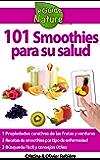 101 Smoothies para su salud: recetas de smoothies curativos de frutas y verduras (eGuide Nature nº 7)