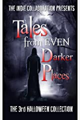 Tales from Even Darker Places: The 13th Halloween Collection (The Indie Collaboration Presents) Kindle Edition