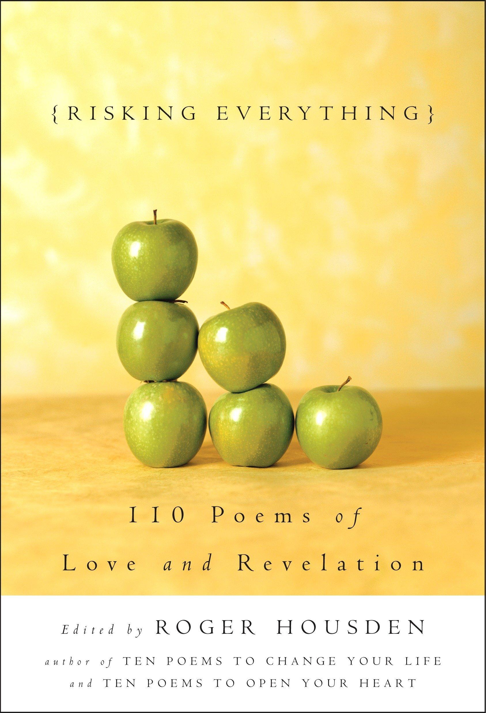 Risking Everything 110 Poems Of Love And Revelation Roger Housden