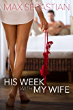 His Week With My Wife: (A cheating wife turns hotwife)