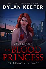 The Blood Princess: Episode Four: A Vampire Dark Fantasy Novel (The Blood Rite Saga: Season One Book 4) Kindle Edition