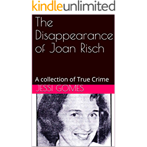 The Disappearance of Joan Risch: A collection of True Crime