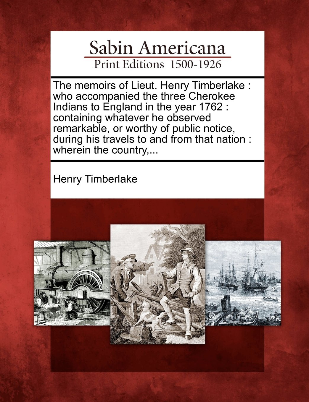 The memoirs of Lieut. Henry Timberlake: who accompanied the three Cherokee Indians to England in the year 1762 : containing whatever he observed ... from that nation : wherein the country,... pdf epub