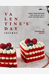 Valentine's Day Recipes: Make Your Partner Feel Special with Love-Cooked Meals Kindle Edition