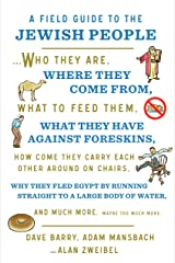 A Field Guide to the Jewish People: Who They Are, Where They Come From, What to Feed Them…and Much More. Maybe Too Much More Kindle Edition