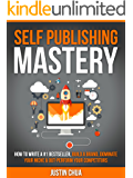Self Publishing Mastery: How To Write A #1 Bestseller, Build A Brand, Dominate Your Niche & Outperform Your Competitors