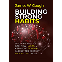 Building Strong Habits: Discover how to gain new habits, keep your routine and get the perfect productivity plan (English Edition)