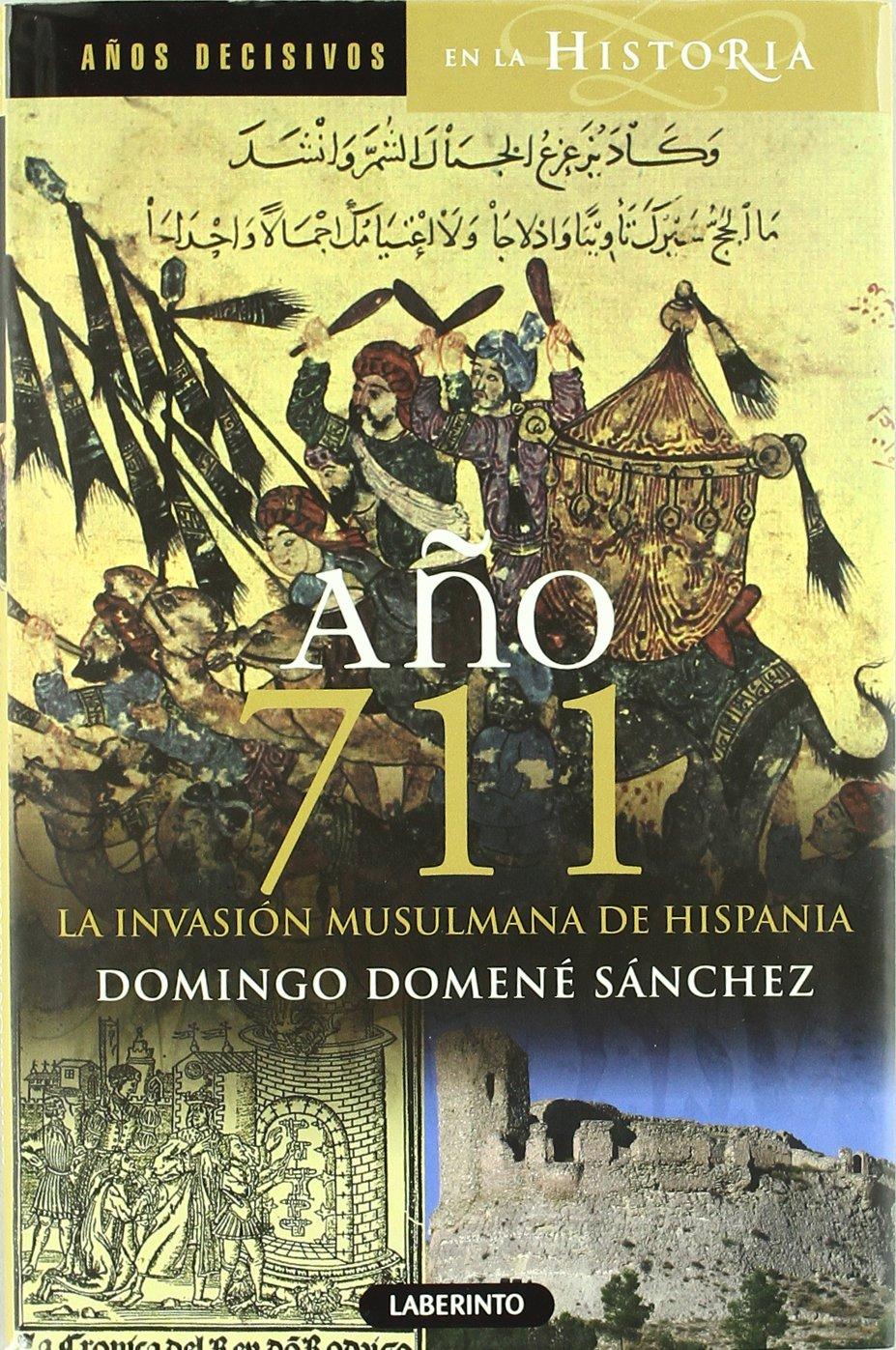 Año 711 La invasión musulmana de Hispania Años Decisivos de la Historia: Amazon.es: Domené Sánchez, Domingo, Alonso López, Javier: Libros