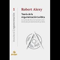 Teoría de la argumentación jurídica: La teoría del discurso racional como teoría de la fundamentación jurídica (Derecho & Argumentación nº 1)