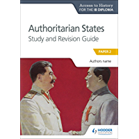 Access to History for the IB Diploma: Authoritarian States Study and Revision Guide: Paper 2 (English Edition)