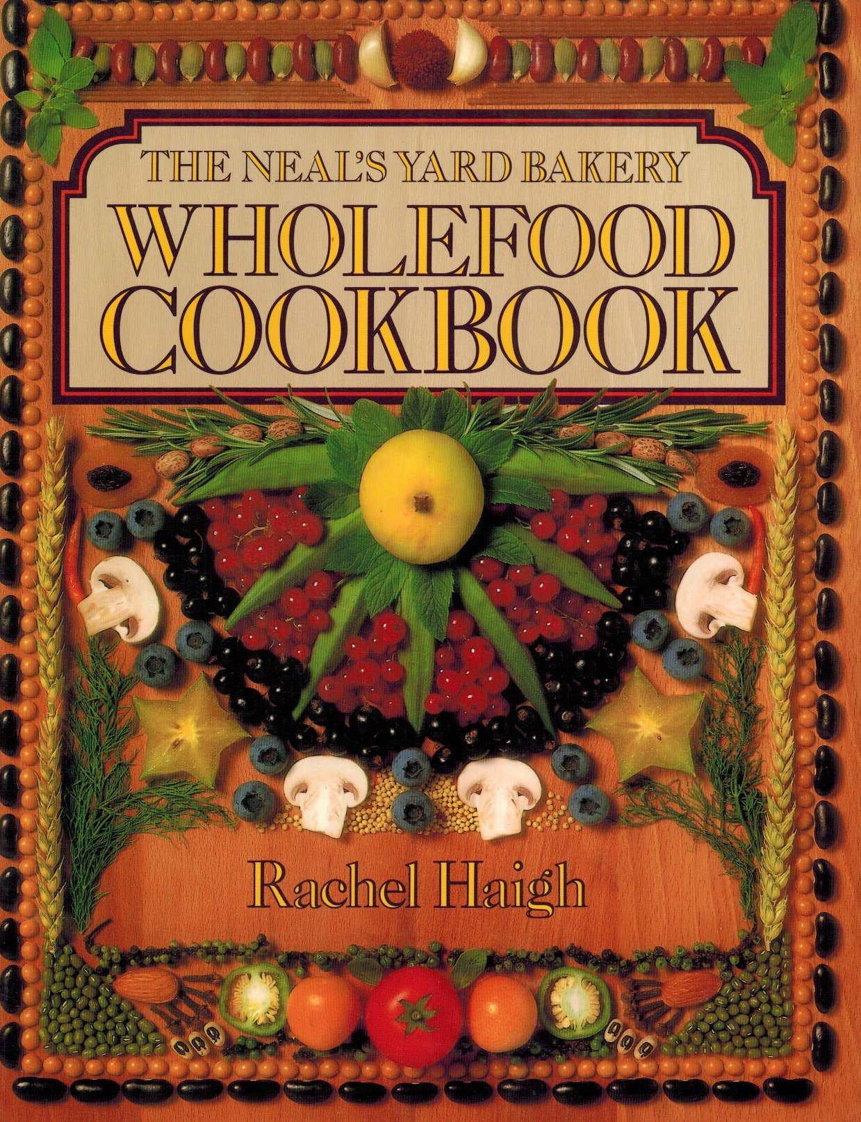 The Neal\'s Yard Bakery Wholefood Cookbook: Rachel Haigh ...