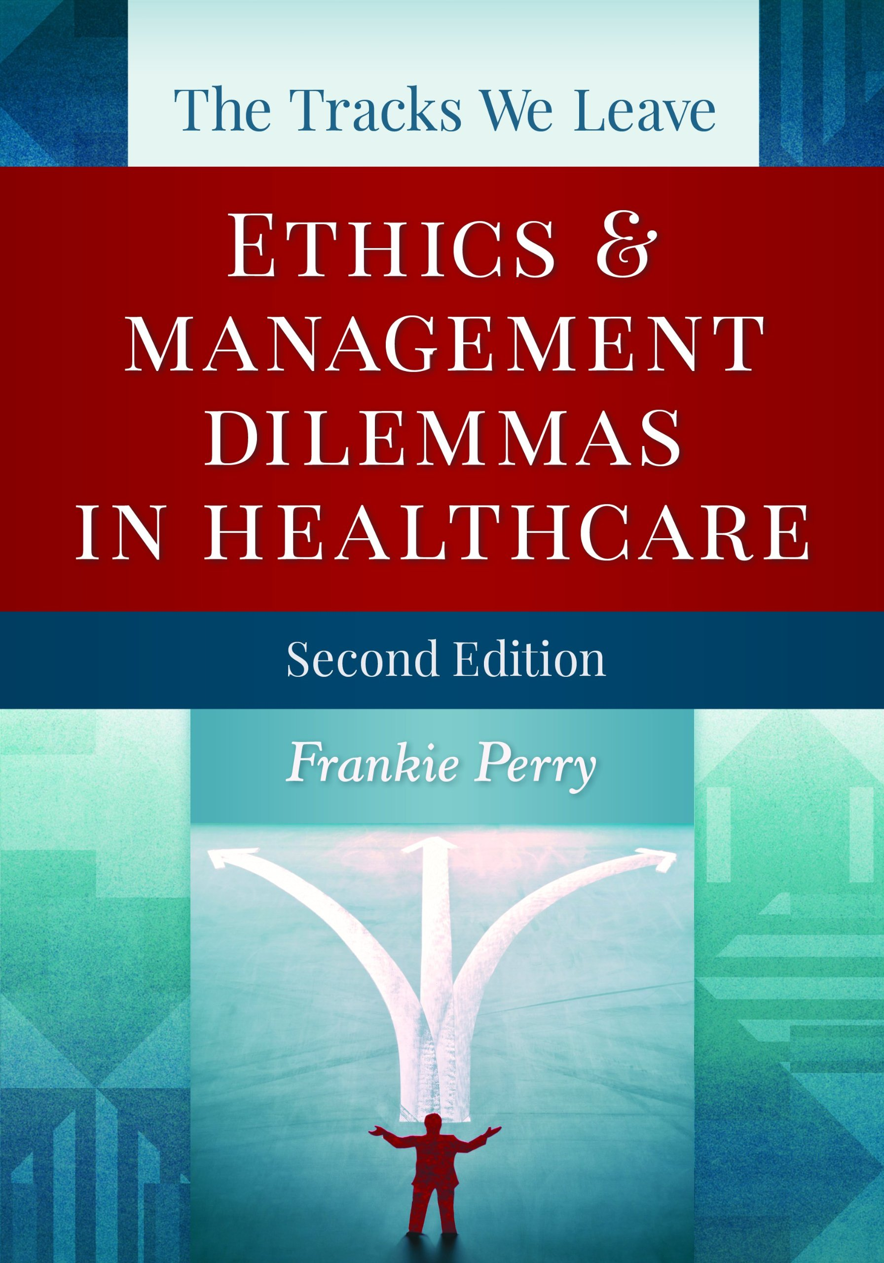 The Tracks We Leave: Ethics & Management Dilemmas in Healthcare (ACHE  Management): Amazon.co.uk: Frankie Perry: 9781567935783: Books