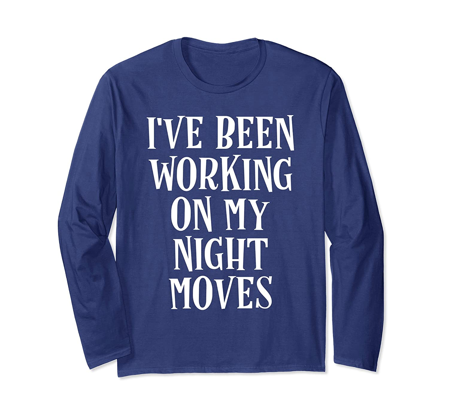I've Been Working On My Night Moves Classic Rock Shirt-ah my shirt one gift