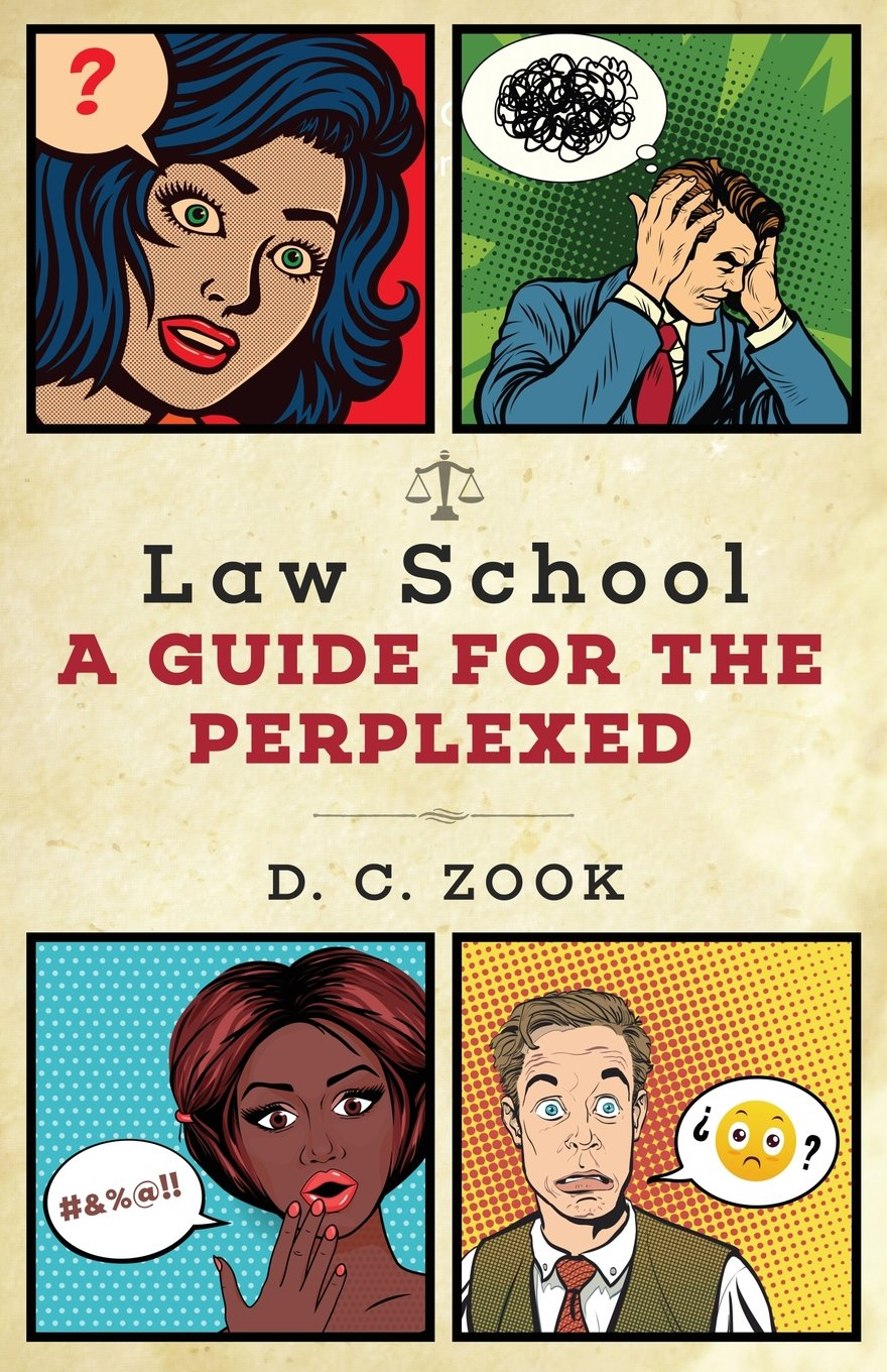 Law School: A Guide for the Perplexed Paperback – January 29, 2018 D. C. Zook Shantiwala Books 1947609076 LAW / Legal Education