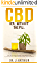 CBD: HEAL WITHOUT THE PILL: The Advanced Guide to Medicinal Cannabis