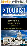 Greater Than a Tourist- Havana & Varadero Cuba: 50 Travel Tips from a Local