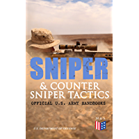 Sniper & Counter Sniper Tactics - Official U.S. Army Handbooks: Improve Your Sniper Marksmanship & Field Techniques, Choose Suitable Countersniping Equipment, ... How to Plan a Mission (English Edition)