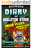 Diary of Minecraft Skeleton Steve the Noob Years - Season 4 Episode 6 (Book 24) : Unofficial Minecraft Books for Kids, Teens, & Nerds - Adventure Fan Fiction ... Collection - Skeleton Steve the Noob Years)