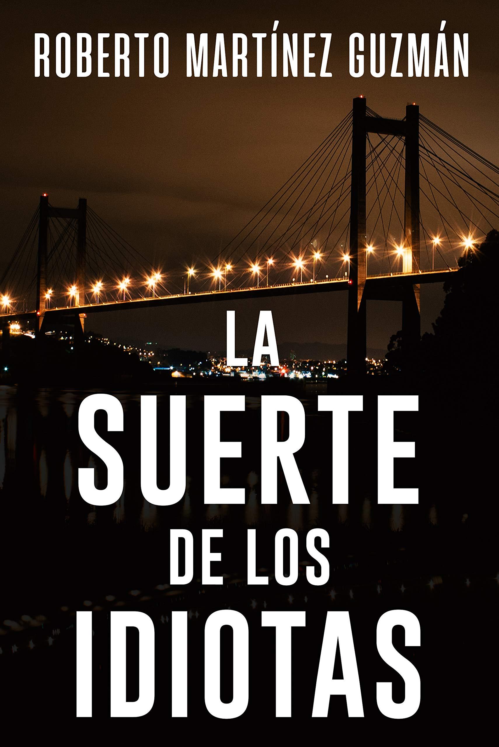 La suerte de los idiotas por Roberto Martínez Guzmán