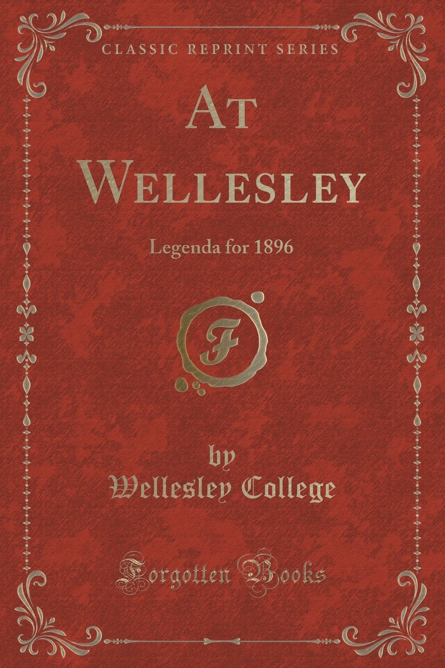 At Wellesley: Legenda for 1896 (Classic Reprint) PDF