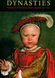 Dynasties: Painting in Tudor and Jacobean England, 1530-1630