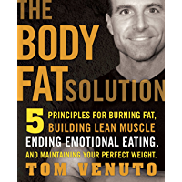 The Body Fat Solution: Five Principles for Burning Fat, Building Lean Muscle, Ending Emotional Eating, and Maintaining…