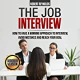 The Job Interview: How to Have a Winning Approach to Interview, Avoid Mistakes and Reach Your Goal