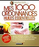 Mes 1000 ordonnances huiles essentielles (SANTE/FORME) (French Edition)