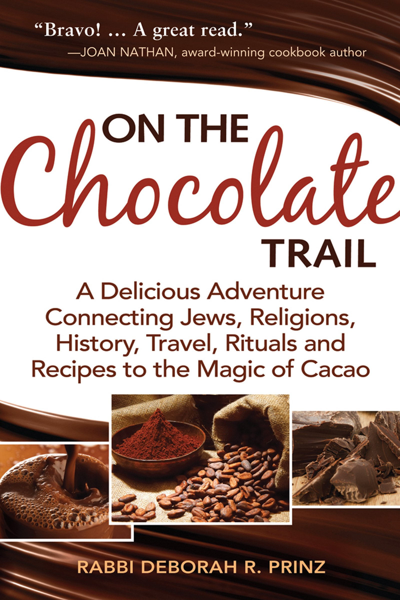 On the Chocolate Trail: A Delicious Adventure Connecting Jews, Religions,  History, Travel, Rituals and Recipes to the Magic of Cacao: Rabbi Deborah  R. ...