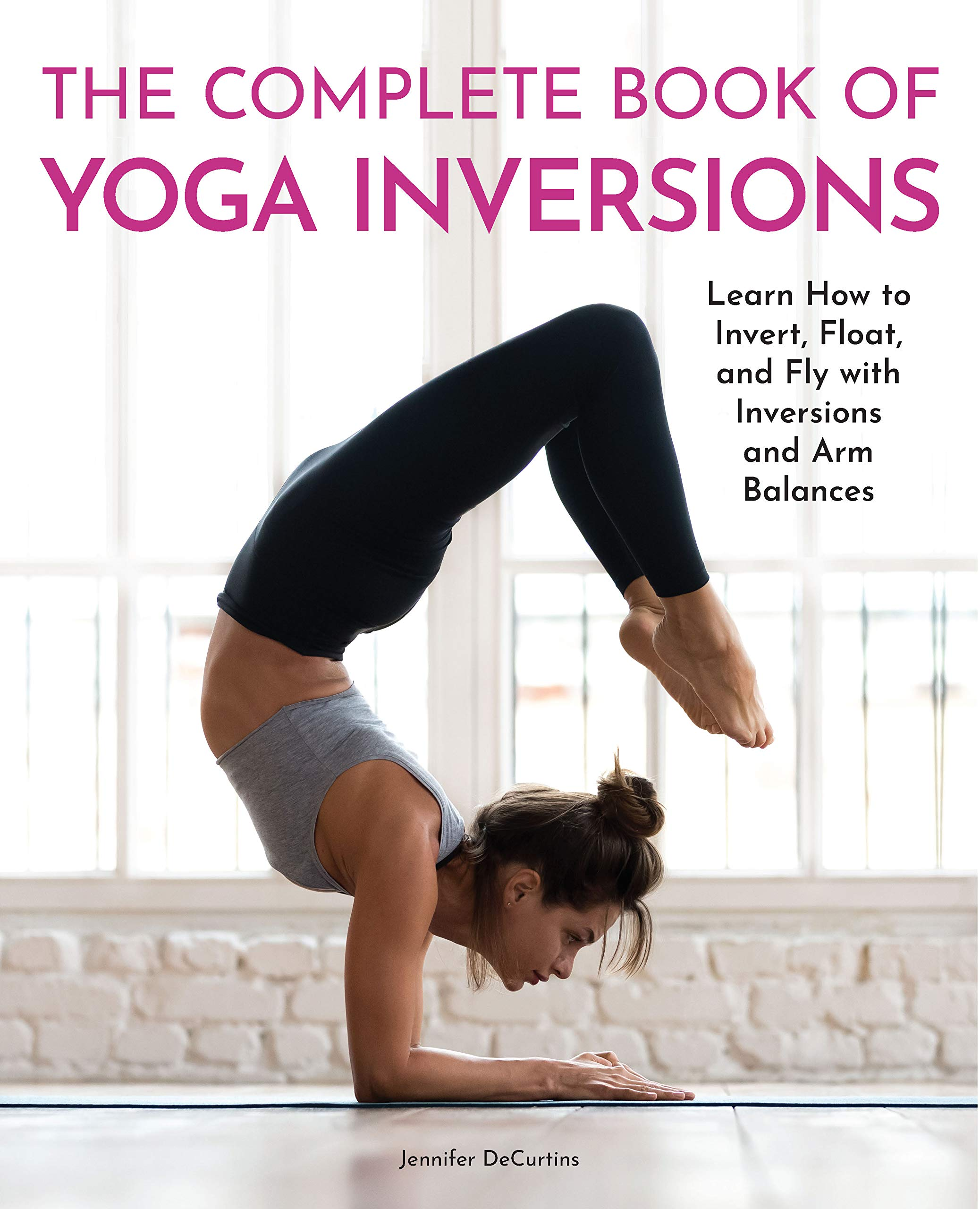 The Complete Book of Yoga Inversions: Learn How to Invert ...