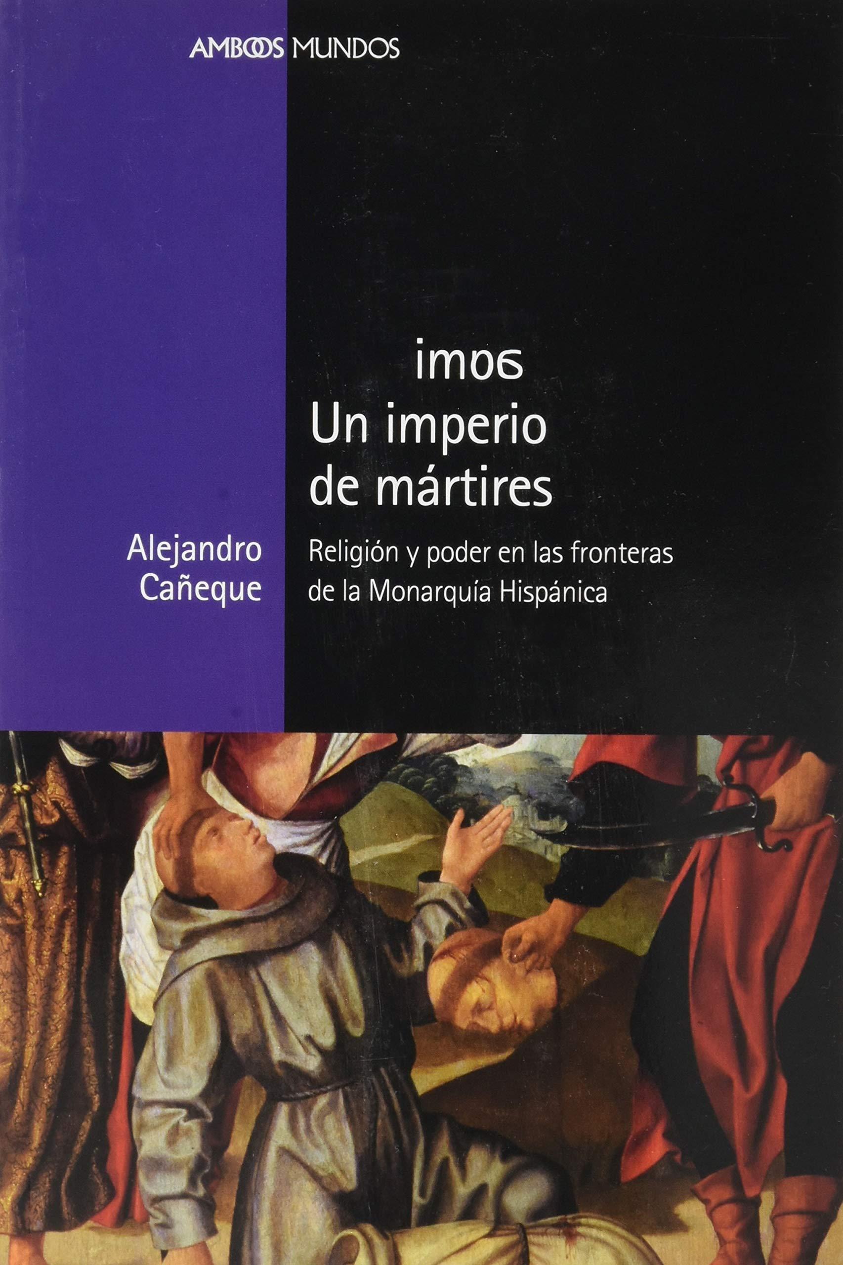 Un imperio de mártires: Religión y poder en las fronteras de la ...