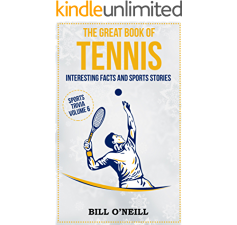 The Great Book Of Tennis Interesting Facts And Sports Stories Sports Trivia 6 Kindle Edition By O Neill Bill Reference Kindle Ebooks Amazon Com