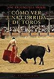 Como ver una corrida de toros / How to Watch a Bullfight: Manual De Tauromaquia Para Nuevos Aficionados / Bullfighting Guide for New Fans
