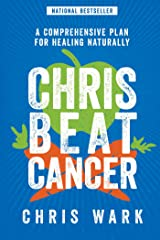 Chris Beat Cancer: A Comprehensive Plan for Healing Naturally Kindle Edition